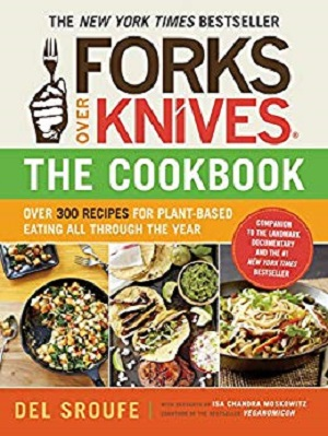 Forks Over Knives – The Cookbook: Over 300 Recipes for Plant-Based Eating All Through the Year