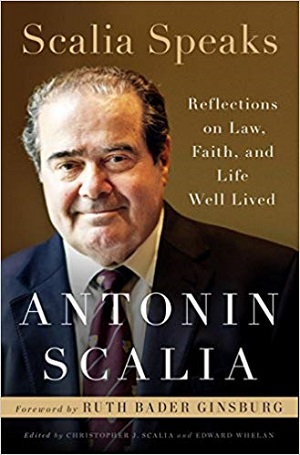 Scalia Speaks: Reflections On Law, Faith and Life Well-Lived