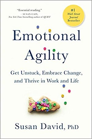 Emotional Agility: Get Unstuck, Embrace Change and Thrive In Life and Work